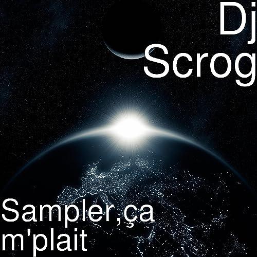 Sampler, ça m'plait [Explicit] by Dj SCROG on Amazon Music - Amazon com