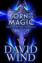 Born To Magic: The Epic Fantasy of Earth's future (Tales Of Nevaeh Book 1)