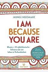 I am because you are: Ubuntu – 14 südafrikanische Lektionen für ein Leben in Verbundenheit - Mit einem Vorwort von Erzbischof Desmond Tutu (German Edition) Versión Kindle