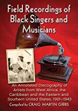 Field Recordings of Black Singers and Musicians: An Annotated Discography of Artists from West Africa, the Caribbean and the Eastern and Southern United States, 1901-1943