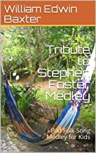 Tribute to Stephen Foster Medley: i-Pad Folk Song Medley for Kids (Folk Song Medley Series)