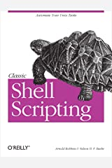 Classic Shell Scripting: Hidden Commands that Unlock the Power of Unix Kindle Edition