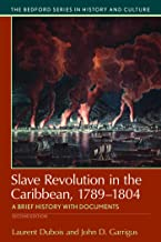 Slave Revolution in the Caribbean, 1789-1804: A Brief History with Documents (Bedford Series in History and Cultural)