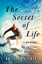 The Secret of Life: A Memoir Of Getting Younger (Younger Than Ever Book 1)