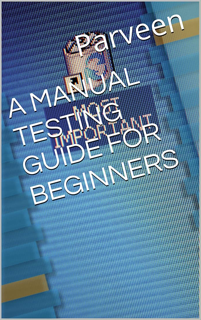 エゴイズム稼ぐ厚さA MANUAL TESTING GUIDE FOR BEGINNERS (English Edition)