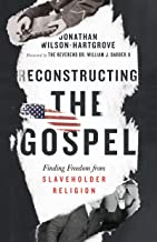 Reconstructing the Gospel: Finding Freedom from Slaveholder Religion