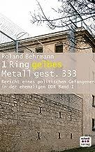 1 Ring gelbes Metall 333 gest.: Bericht eines politischen Gefangenen in der ehemaligen DDR (German Edition)