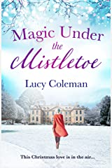 Magic Under the Mistletoe: the perfect feel good love story from bestselling author Lucy Coleman (English Edition) Format Kindle