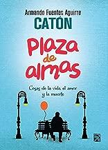 Plaza de almas: Cosas de la vida, el amor y la muerte (Spanish Edition)
