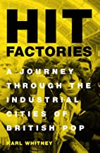 Hit Factories: A Journey Through the Industrial Cities of British Pop (English Edition)