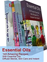 Essential Oils: 140 Amazing Recipes With Essential Oils: Diffuser Blends, Skin Care and Instant Pain Relief