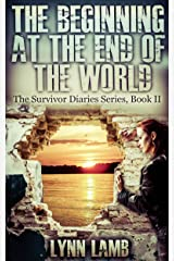 The Beginning at the End of the World: A Post-Apocalyptic, Dystopian Series (The Survivor Diaries Book 2) Kindle Edition