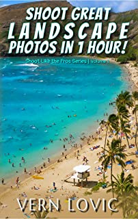 Shoot Great Landscape Photos in 1 Hour!: Shoot Like the Pros Series (English Edition)