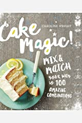Cake Magic!: Mix & Match Your Way to 100 Amazing Combinations Kindle Edition