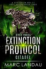 Extinction Protocol : Citadel : Book 3: A Dystopian Sci-fi Post Apocalyptic Saga Kindle Edition