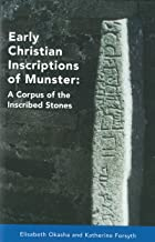 Early Christian Inscriptions of Munster: A Corpus of the Inscribed Stones (Excluding Oghams) (Medieval Studies)