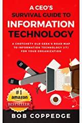 A CEO's Survival Guide to Information Technology Kindle Edition
