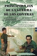 Principio y Fin de la Guerra de los Contras Nicaragua: La Guerra Civil en Nicaragua y la Ultima Batalla de la Guerra Fria