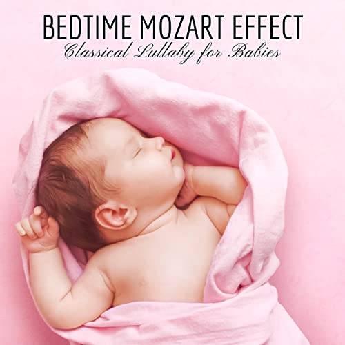 Bedtime Mozart Effect: Classical Lullaby for Babies, Relaxing Piano
