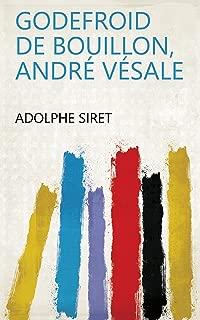 Godefroid de Bouillon, André Vésale (French Edition)