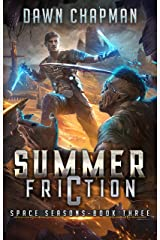 Summer Friction: A LitRPG Sci-Fi Adventure (Space Seasons Book 3) Kindle Edition