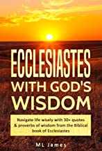 Ecclesiastes with God's Wisdom: Navigate life wisely with 30+ quotes & proverbs of wisdom from the Biblical book of Ecclesiastes (Divine Wisdom 3) (English Edition)