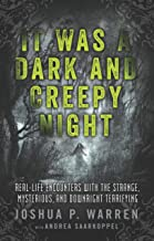 It Was a Dark and Creepy Night: Real-Life Encounters with the Strange, Mysterious, and Downright Terrifying