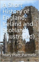A Short History of England, Ireland and Scotland (Illustrated)