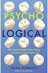 Psycho-Logical: Why Mental Health Goes Wrong – and How to Make Sense of It Kindle Edition