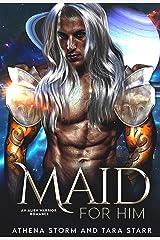 Maid For Him: A SciFi Romance (Intergalactic Fated Mates Book 2) Kindle Edition