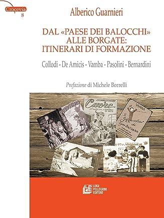 Dal «Paese dei Balocchi» alle borgate: itinerari di formazione. Collodi - De Amicis - Vamba - Pasolini - Bernardini