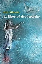 La libertad del derviche (Spanish Edition)