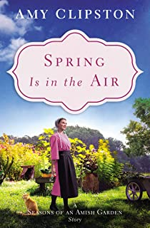 Spring Is in the Air: A Seasons of an Amish Garden Story