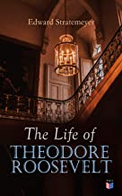 The Life of Theodore Roosevelt: Biography of the 26th President of the United States