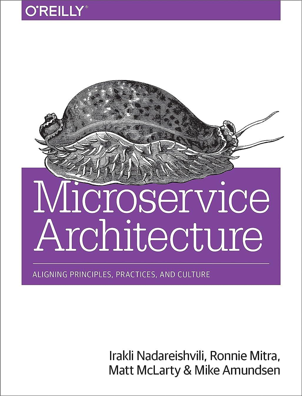 最大キャスト好戦的なMicroservice Architecture: Aligning Principles, Practices, and Culture (English Edition)