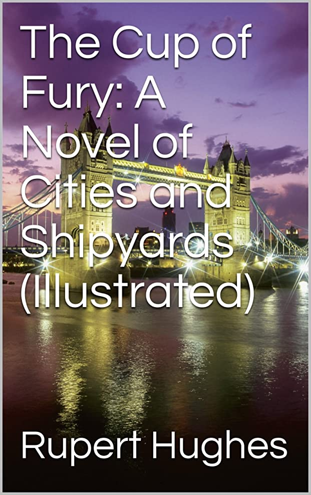 ホーンフリッパー間接的The Cup of Fury: A Novel of Cities and Shipyards  (Illustrated) (English Edition)