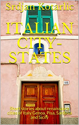 Italian city-states : Short stories about renaissance cities of Italy Genoa, Pisa, Sardinia and Sicily (English Edition)