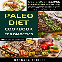 Paleo Diet Cookbook for Diabetics with Color Pictures: Delicious Recipes for a Healthy Weight Loss (Includes Alphabetic Index, Nutrition Facts and Step-by-Step Instructions) (Diabetes Diet Plan 1)