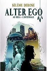 Alter Ego - Au-delà (L'intégrale): Une saga sur l'acceptation de soi baignée de culture amérindienne Format Kindle