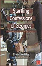 Startling Confessions of Georges, a Repenting False Prophet (Glorious Life in Christ Book 1) (English Edition)