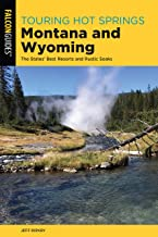 Touring Hot Springs Montana and Wyoming: The States' Best Resorts and Rustic Soaks