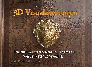 3D Visualisierungen: Ernstes und Verspieltes in Cinema4D (German Edition)
