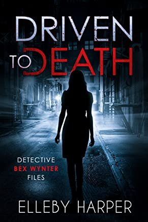 Driven to Death: An addictive and thrilling crime mystery (Detective Bex Wynter Files Book 1) (English Edition)