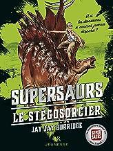 Supersaurs, Livre II : Le Stégosorcier (R Jeunesse t. 2) (French Edition)
