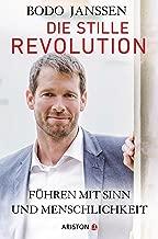 Die stille Revolution: Führen mit Sinn und Menschlichkeit (German Edition)