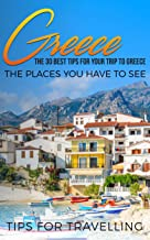 Greece: Greece Travel Guide: The 30 Best Tips For Your Trip To Greece - The Places You Have To See (Athens, Rhodes, Crete,...