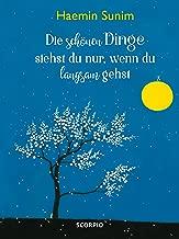 Die schönen Dinge siehst du nur, wenn du langsam gehst (German Edition)