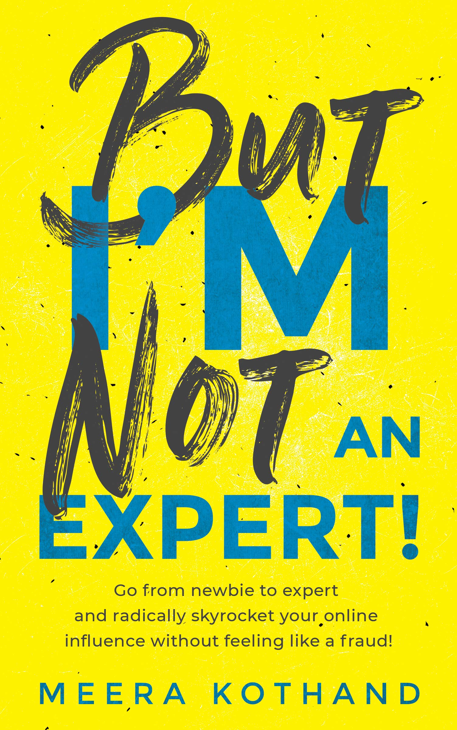 But I'm Not An Expert!: Go from newbie to expert and radically skyrocket your influence without feeling like a fraud (Engl...