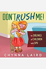 Don't Rush Me!: For Siblings of Children with Sensory Processing Disorder (SPD) (Raising Sensational Kids) Kindle Edition