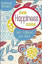 Der Happiness Code: Zehn Schlüssel zum Glück (German Edition)